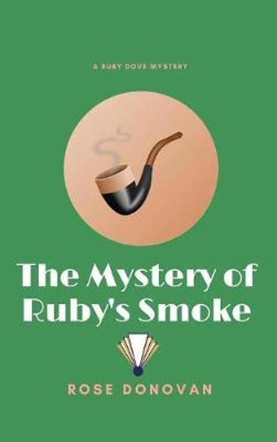 The Mystery of Ruby's Smoke - Rose Donovan