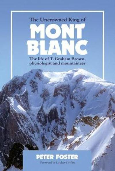 The Uncrowned King of Mont Blanc - Peter Foster