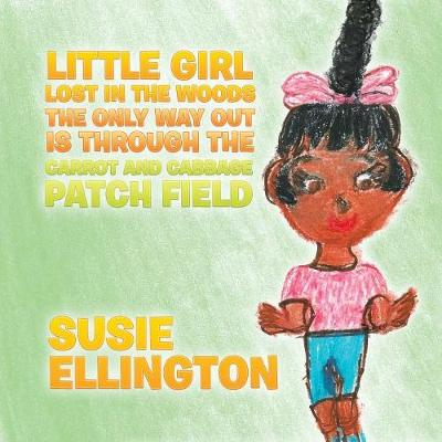 Little Girl Lost in the Woods the Only Way Out Is Through the Carrot and Cabbage Patch Field - Susie Ellington