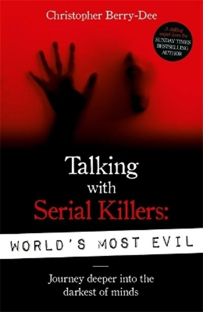 Talking With Serial Killers: World's Most Evil - Christopher Berry-Dee