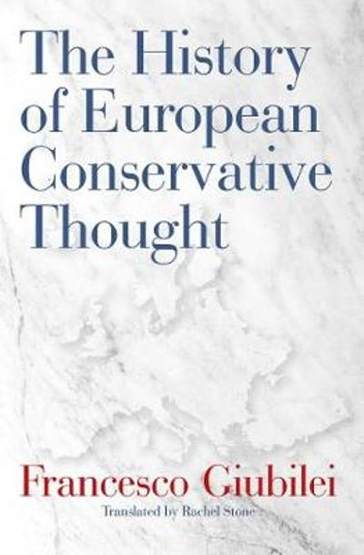 The History of European Conservative Thought - Francesco Giubilei