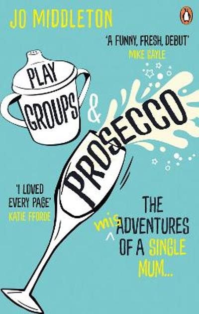 Playgroups and Prosecco - Jo Middleton