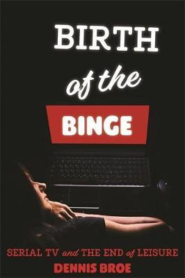 Birth of the Binge - Dennis Broe