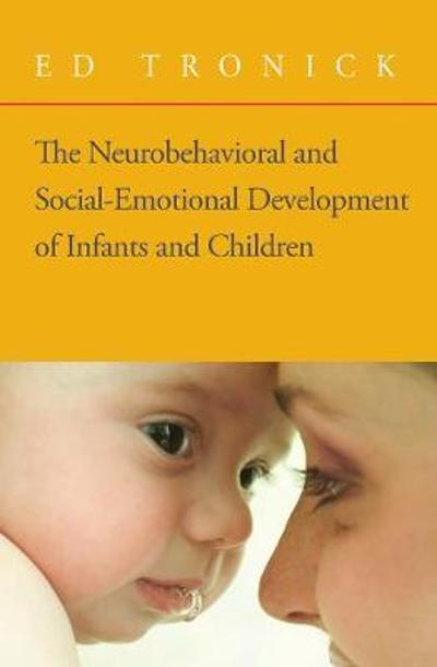 The Neurobehavioral and Social-Emotional Development of Infants and Children - Ed Tronick