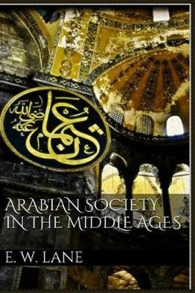 Arabian Society in the Middle Ages - Edward William Lane