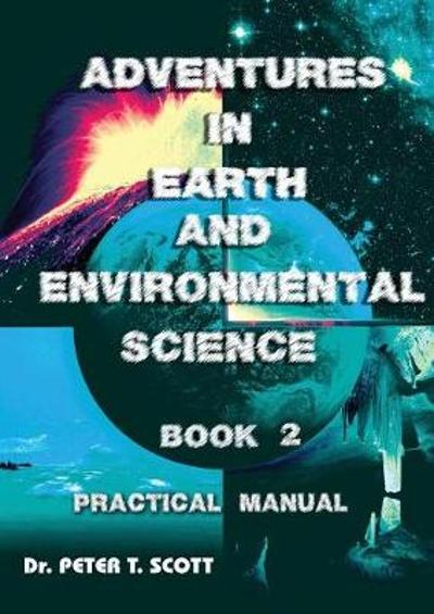 Adventures in Earth and Environmental Science Book 2 - Dr Peter T Scott