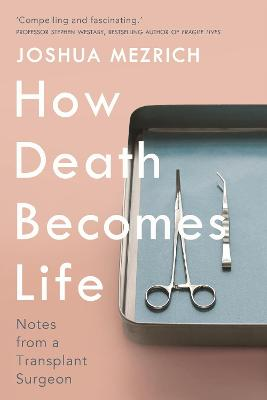 How Death Becomes Life - Joshua Mezrich