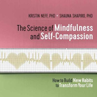 The Science of Mindfulness and Self-Compassion - Kristin Neff
