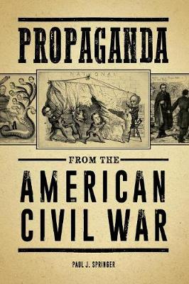 Propaganda from the American Civil War - Paul J. Springer