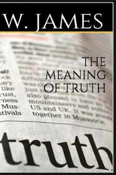 The Meaning of Truth - William James
