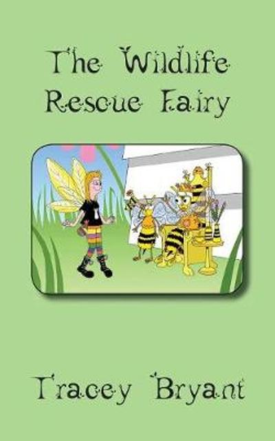 The Wildlife Rescue Fairy - Tracey Bryant