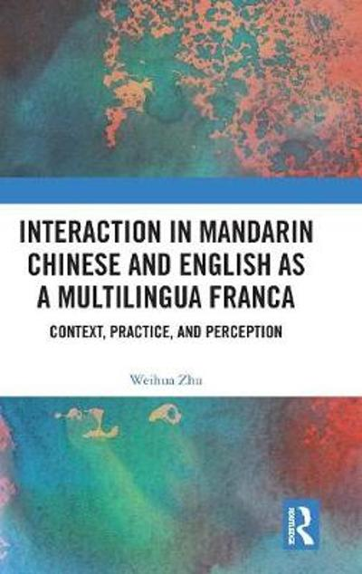 Interaction in Mandarin Chinese and English as a Multilingua Franca - Weihua Zhu