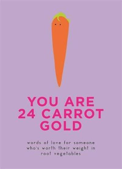 You Are 24 Carrot Gold -