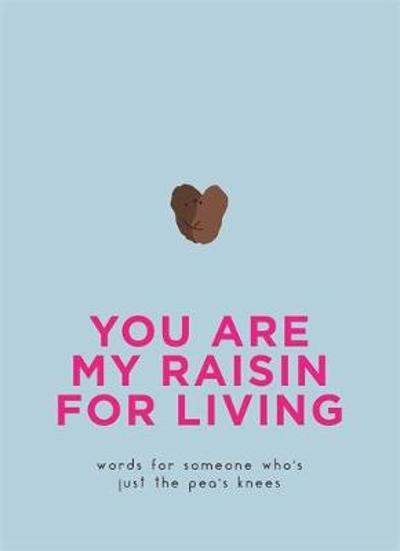 You Are My Raisin for Living -
