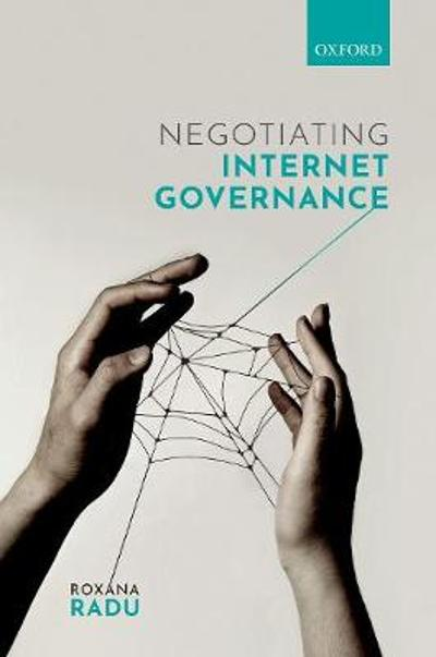 Negotiating Internet Governance - Roxana Radu
