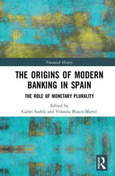 The Origins of Modern Banking in Spain - Carles Sudria