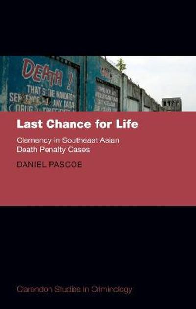 Last Chance for Life: Clemency in Southeast Asian Death Penalty Cases - Daniel Pascoe