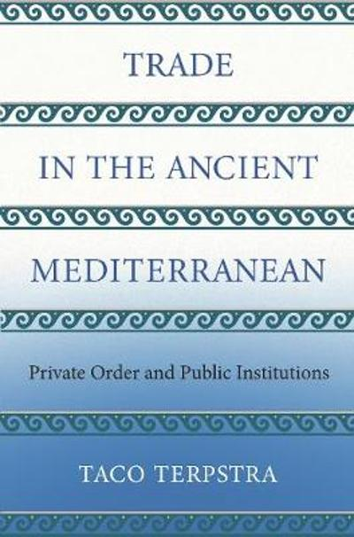 Trade in the Ancient Mediterranean - Taco Terpstra