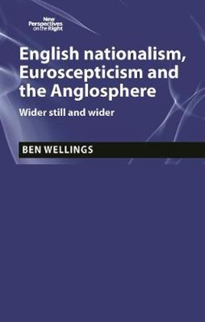 English Nationalism, Brexit and the Anglosphere - Ben Wellings