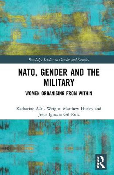 NATO, Gender and the Military - Katharine  A.M. Wright