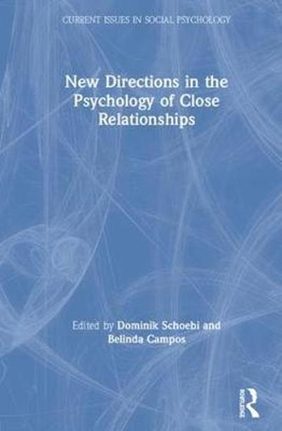 New Directions in the Psychology of Close Relationships - Dominik Schoebi