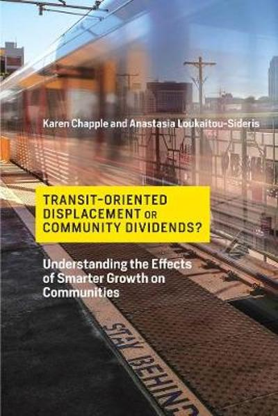 Transit-Oriented Displacement or Community Dividends? - Karen Chapple