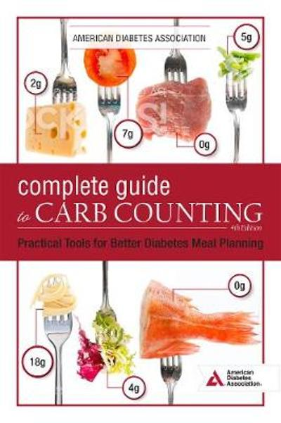 The Complete Guide to Carb Counting, 4th Edition - American Diabetes Association