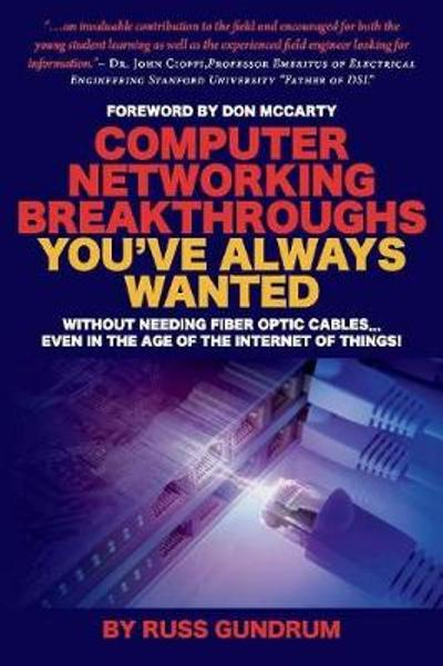 Computer Networking Breakthroughs You've Always Wanted - Russ Gundrum
