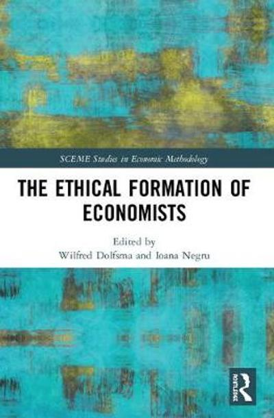 The Ethical Formation of Economists - Wilfred Dolfsma