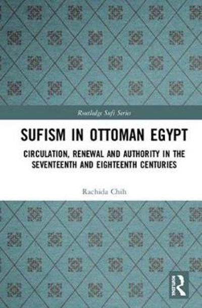 Sufism in Ottoman Egypt - Rachida Chih