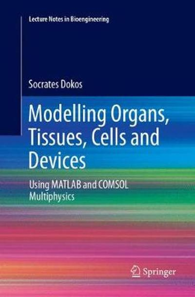 Modelling Organs, Tissues, Cells and Devices - Socrates Dokos