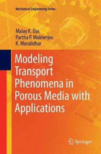 Modeling Transport Phenomena in Porous Media with Applications - Malay K. Das