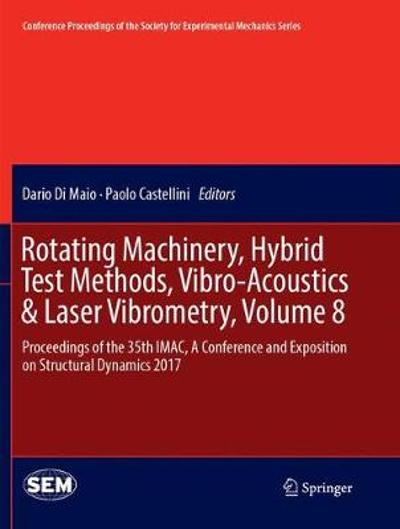 Rotating Machinery, Hybrid Test Methods, Vibro-Acoustics & Laser Vibrometry, Volume 8 - Dario Di Maio
