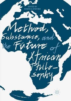 Method, Substance, and the Future of African Philosophy - Edwin E. Etieyibo