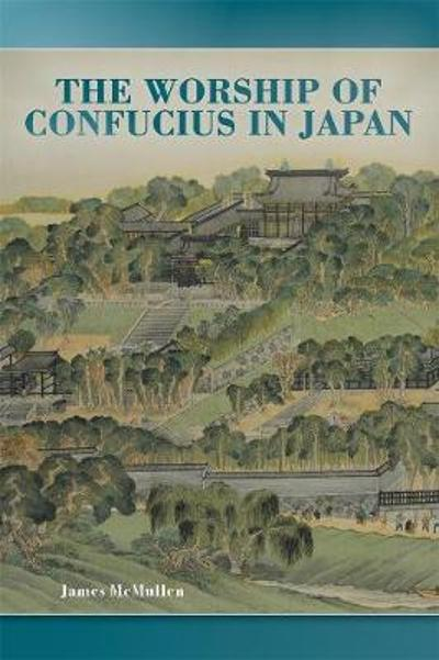 The Worship of Confucius in Japan - James McMullen