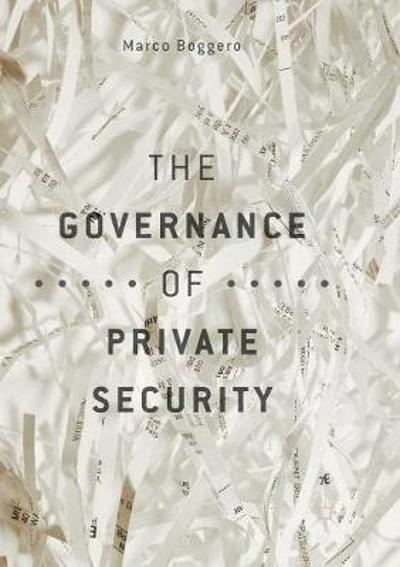 The Governance of Private Security - Marco Boggero