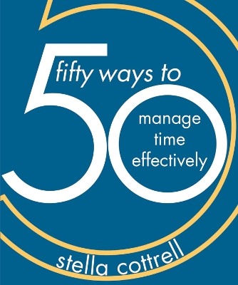 50 Ways to Manage Time Effectively - Stella Cottrell