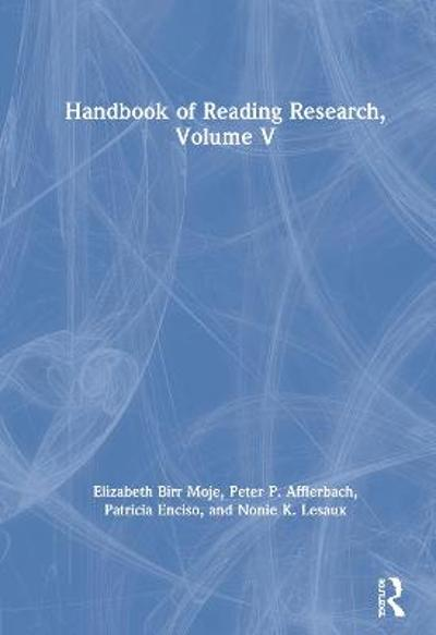 Handbook of Reading Research, Volume V - Elizabeth Birr Moje