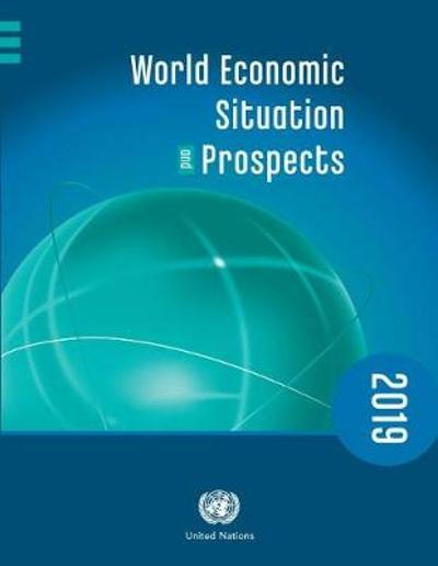 World economic situation and prospects 2019 - United Nations Department for Economic and Social Affairs