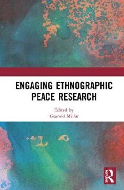 Engaging Ethnographic Peace Research - Gearoid Millar