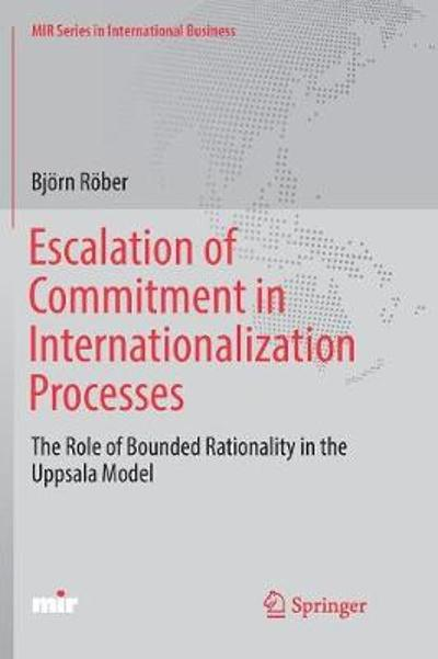 Escalation of Commitment in Internationalization Processes - Bjoern Roeber
