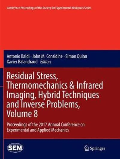 Residual Stress, Thermomechanics & Infrared Imaging, Hybrid Techniques and Inverse Problems, Volume 8 - Antonio Baldi
