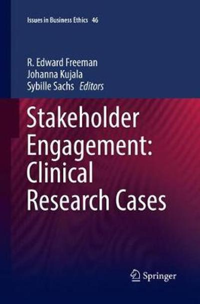 Stakeholder Engagement: Clinical Research Cases - R. Edward Freeman