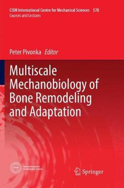 Multiscale Mechanobiology of Bone Remodeling and Adaptation - Peter Pivonka