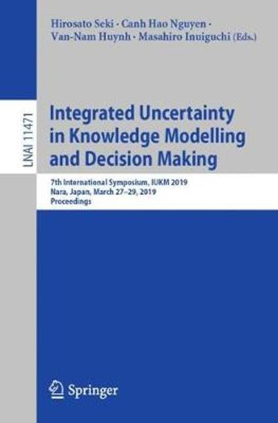 Integrated Uncertainty in Knowledge Modelling and Decision Making - Hirosato Seki