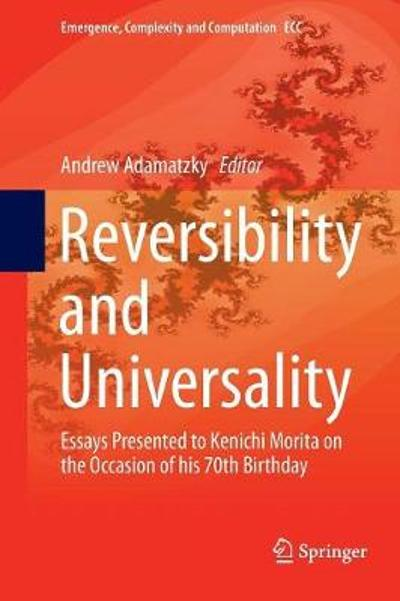 Reversibility and Universality - Andrew Adamatzky