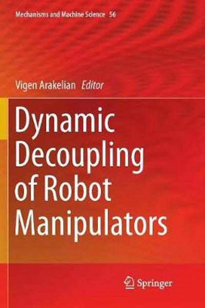 Dynamic Decoupling of Robot Manipulators - Vigen Arakelian