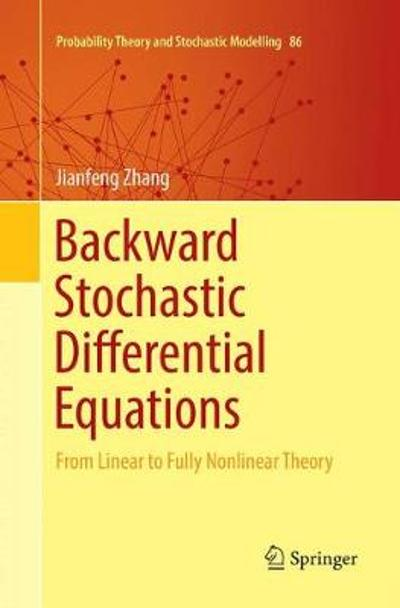 Backward Stochastic Differential Equations - Jianfeng Zhang
