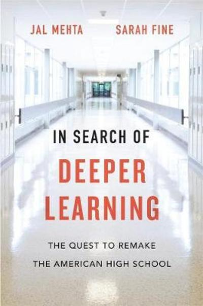 In Search of Deeper Learning - Jal Mehta