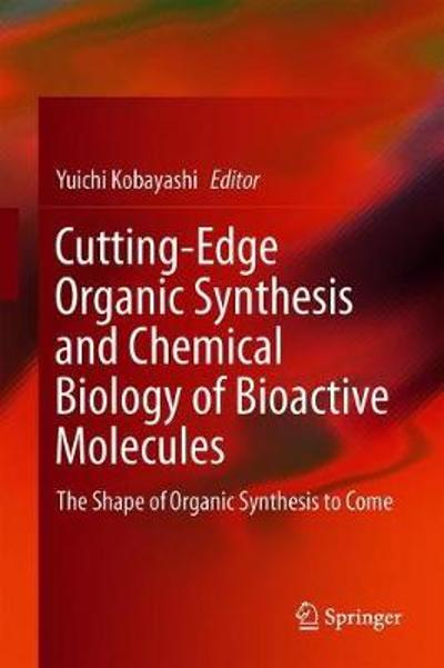 Cutting-Edge Organic Synthesis and Chemical Biology of Bioactive Molecules - Yuichi Kobayashi